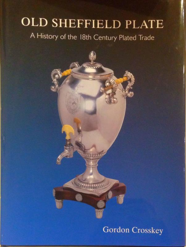 """Old Sheffield Plate: A History of the 18th Century Trade"" by Gordon Crosskey"
